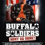 Buffalo Soldiers – Army Go Home!