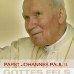 Gottes Fels auf Erden – Papst Johannes Paul II.