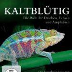 Kaltblütig – Die Welt der Drachen, Echsen und Amphibien
