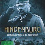 Hindenburg – Der Mann, der Hitler an die Macht verhalf