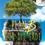 Plan B für die Erde: Wer rettet Mutter Natur?
