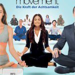 The Mindfulness Movement – Die Kraft der Achtsamkeit